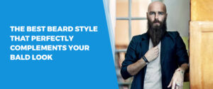 The Best Beard Style That Perfectly Complements Your Bald Look